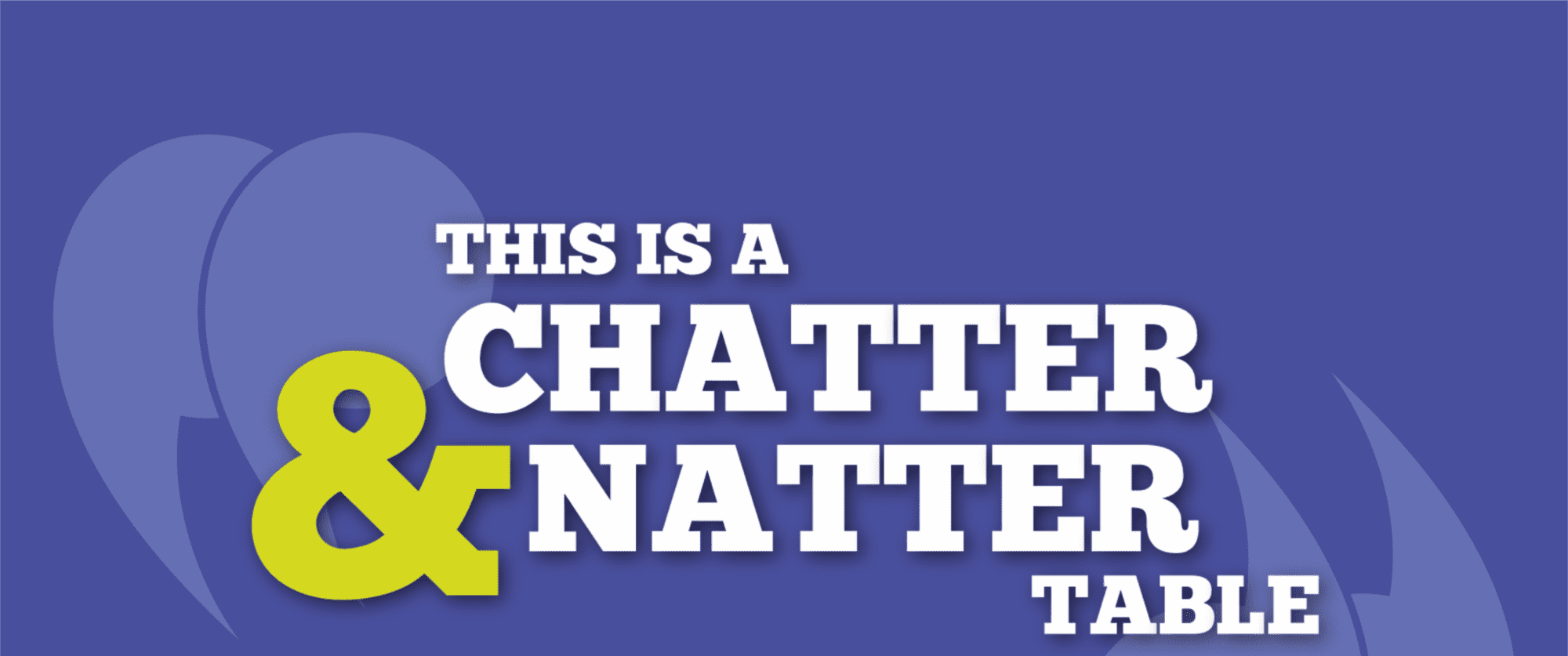 Header image for Chatter and Natter Table